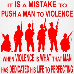 It Is A Mistake To Push Some Men To Violence  - Men's T-Shirt