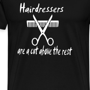 Hairdressers Are A Cut Above - Men's Premium T-Shirt
