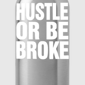 Hustle or Be Broke - Water Bottle