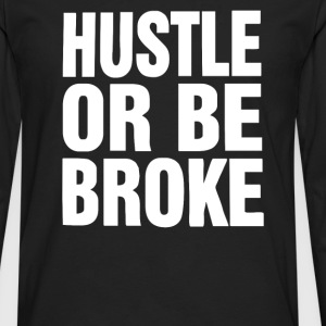 Hustle or Be Broke - Men's Premium Long Sleeve T-Shirt