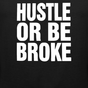 Hustle or Be Broke - Men's Premium Tank