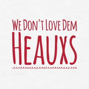WE DON'T LOVE DEM HEAUXS Mugs & Drinkware - Men's T-Shirt