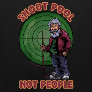 Shoot pool Not People Tote bag - Men's Premium Tank