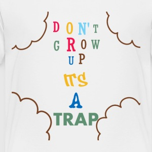 Don't grow up it's a Trap Kids' Shirts - Toddler Premium T-Shirt