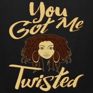 You Got Me Twisted T-Shirt - Men's Premium Tank