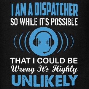 I Am A Dispatcher Shirts - Men's T-Shirt