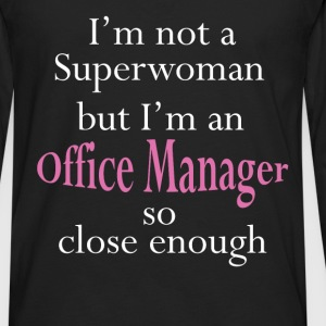 I'm not a superwoman but I'm an Office Manager so  - Men's Premium Long Sleeve T-Shirt