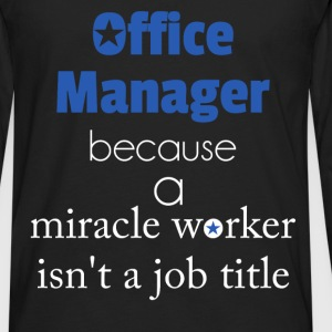 Office Manager, because a miracle worker isn't a j - Men's Premium Long Sleeve T-Shirt