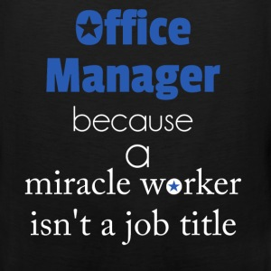 Office Manager, because a miracle worker isn't a j - Men's Premium Tank