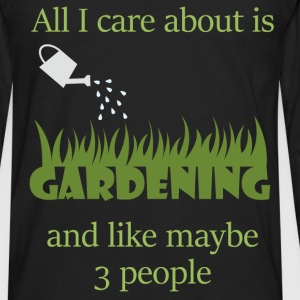All I care about is Gardening and like maybe 3 peo - Men's Premium Long Sleeve T-Shirt