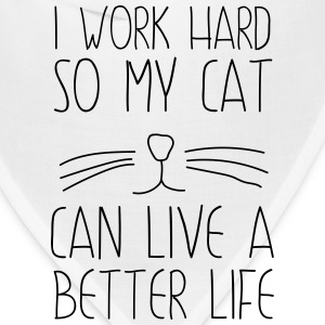 I work had so my cat can live a better life T-Shirts - Bandana