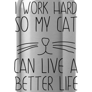 I work had so my cat can live a better life T-Shirts - Water Bottle