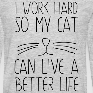 I work had so my cat can live a better life T-Shirts - Men's Premium Long Sleeve T-Shirt