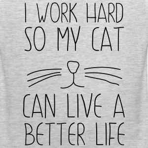 I work had so my cat can live a better life T-Shirts - Men's Premium Tank
