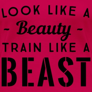 Look like a beauty. Train like a beast Tanks - Women's Premium T-Shirt