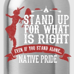 american indian native- Stand up for what is right - Water Bottle
