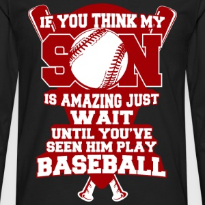 Baseball - If you think my son is amazing - Men's Premium Long Sleeve T-Shirt