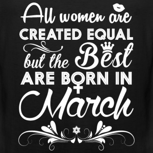 Born in March - All women are created equal - Men's Premium Tank