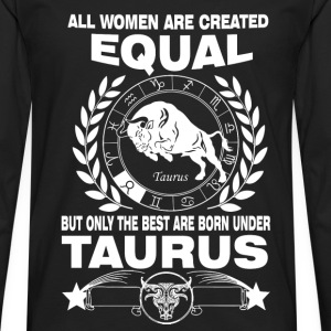 Born under Taurus - All women are created equal - Men's Premium Long Sleeve T-Shirt