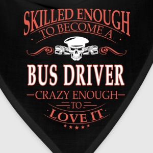Bus driver - Crazy enough to love it - Bandana