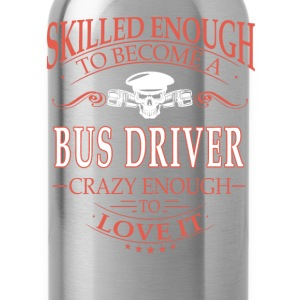 Bus driver - Crazy enough to love it - Water Bottle