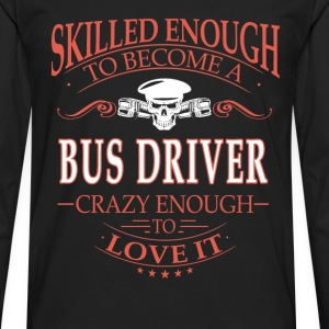 Bus driver - Crazy enough to love it - Men's Premium Long Sleeve T-Shirt