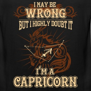 Capricorn - I may be wrong but I highly doubt it - Men's Premium Tank