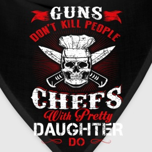 Chefs with pretty daughter - Guns don't kill peopl - Bandana