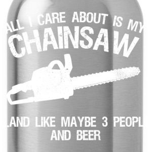 Chainsaw - All I care about and like 3 people beer - Water Bottle