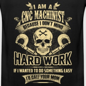 CNC machinist - Because I don't mind hard work - Men's Premium Tank