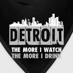 Detroit - The more I watch, the more I drink - Bandana