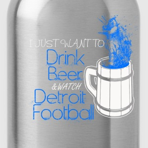 Detroit football - I just want to drink beer - Water Bottle