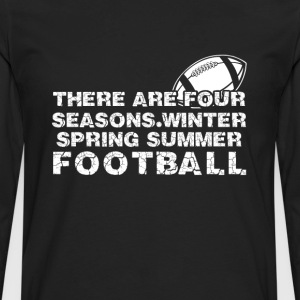 Football - There are 4 seasons winter spring summe - Men's Premium Long Sleeve T-Shirt
