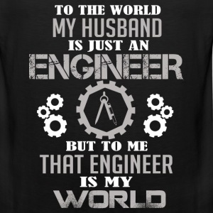 Engineer - To me that engineer is my world - Men's Premium Tank
