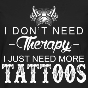 I just need more tattoos - I don't need therapy - Men's Premium Long Sleeve T-Shirt