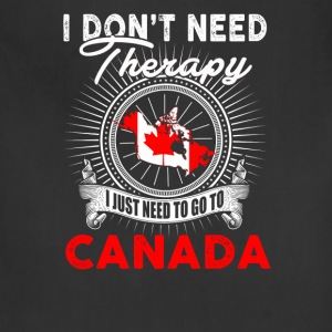 I just need to go to Canada - I don't need therapy - Adjustable Apron