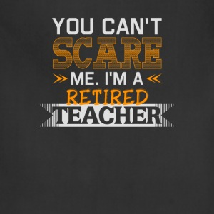 I'm a retired teacher - You can't scare me - Adjustable Apron