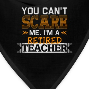 I'm a retired teacher - You can't scare me - Bandana