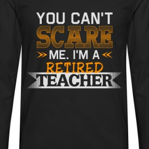 I'm a retired teacher - You can't scare me - Men's Premium Long Sleeve T-Shirt