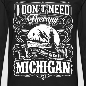 Need to go to Michigan - I don't need therapy - Men's Premium Long Sleeve T-Shirt