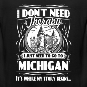 Need to go to Michigan - I don't need therapy - Men's Premium Tank