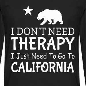 Need to go to California - I don't need therapy - Men's Premium Long Sleeve T-Shirt