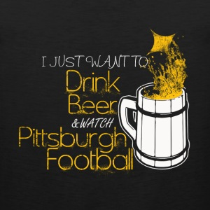 Pittsburgh football - I just want to drink beer - Men's Premium Tank