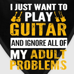 Play guitar - Ignore all of my adult problems - Bandana