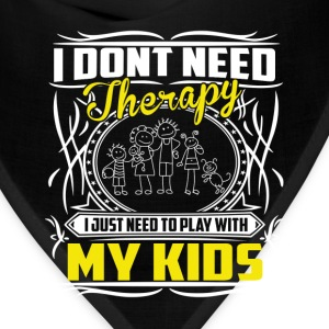 Play with my kids - I don't need therapy - Bandana