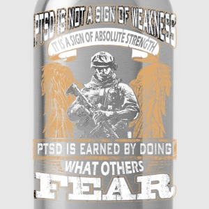 PTSD - Earned by doing what others fear - Water Bottle