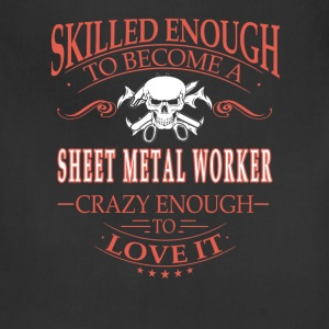 Sheet metal worker - Crazy enough to love it - Adjustable Apron