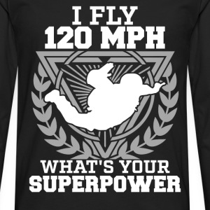 Skydiving - I fly 120 Mph what's your superpower - Men's Premium Long Sleeve T-Shirt