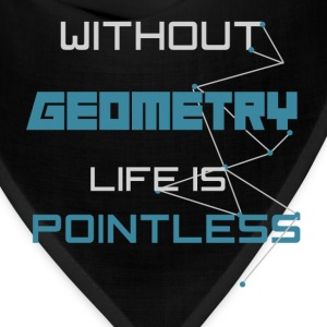 Without Geometry life is pointless - Bandana