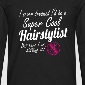 Super cool hairstylist - Here I am killing it - Men's Premium Long Sleeve T-Shirt